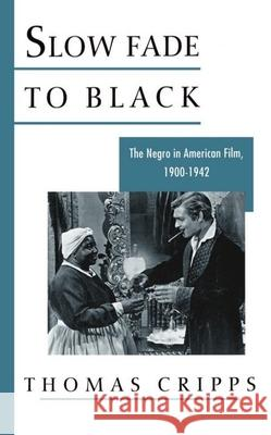 Slow Fade to Black: The Negro in American Film, 1900-1942 Thomas Cripps 9780195021301