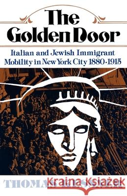 The Golden Door: Italian and Jewish Immigrant Mobility in New York City Thomas Kessner 9780195021615