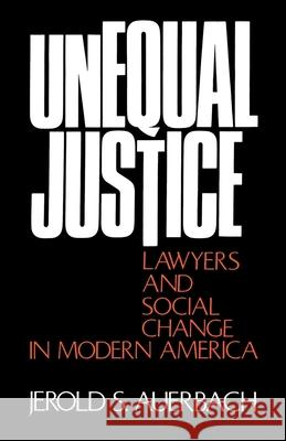 Unequal Justice: Lawyers and Social Change in Modern America Jerold S. Auerbach 9780195021707