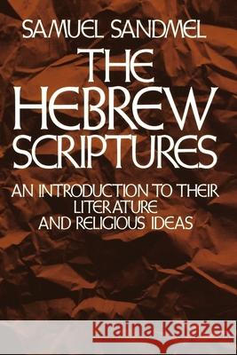 The Hebrew Scriptures: An Introduction to Their Literature and Religious Ideas Samuel Sandmel 9780195023695