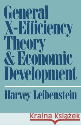 General X-Efficiency Theory and Economic Development Harvey Leibenstein 9780195023800