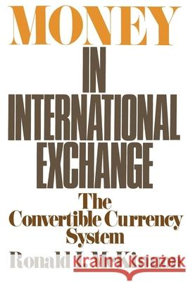 Money in International Exchange: The Convertible Currency System Ronald I. McKinnon 9780195024098