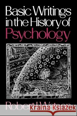 Basic Writings in the History of Psychology Robert I. Watson 9780195024449