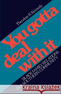 You Gotta Deal with It : Black Family Relations in a Southern Community Theodore Kennedy 9780195025927