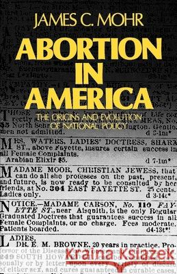 Abortion in America : The Origins and Evolution of a National Policy James C. Mohr 9780195026160