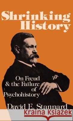Shrinking History: On Freud and the Failure of Psychohistory David E. Stannard 9780195027358