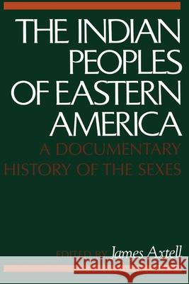 The Indian Peoples of Eastern America: A Documentary History of the Sexes James Axtell 9780195027419