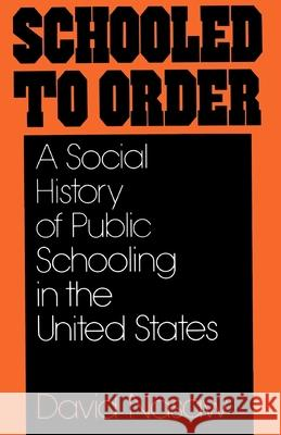 Schooled to Order : A Social History of Public Schooling in the United States David Nasaw 9780195028928