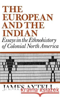 The European and the Indian : Essays in the Ethnohistory of Colonial North America James Axtell 9780195029048
