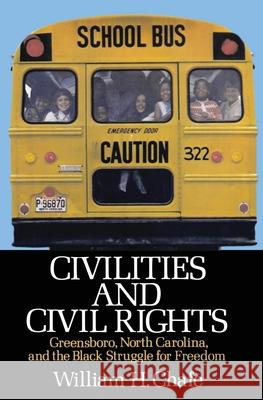 Civilities and Civil Rights : Greensboro, North Carolina, and the Black Struggle for Freedom William Henry Chafe 9780195029192