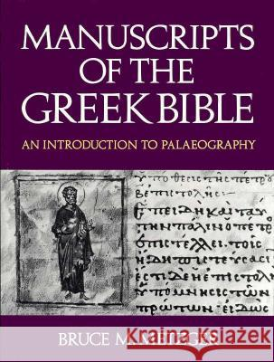 Manuscripts of the Greek Bible: An Introduction to Palaeography Bruce Manning Metzger 9780195029246