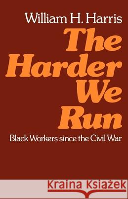 The Harder We Run: Black Workers Since the Civil War William Harris 9780195029413