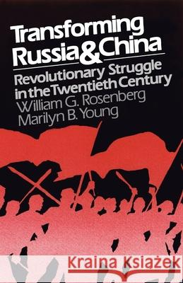 Transforming Russia and China : Revolutionary Struggle in the Twentieth Century William G. Rosenberg Marilyn B. Young Marilyn B. Young 9780195029666