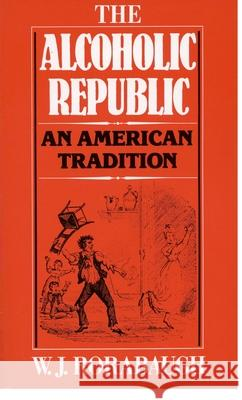 The Alcoholic Republic: An American Tradition William J. Rorabaugh 9780195029901