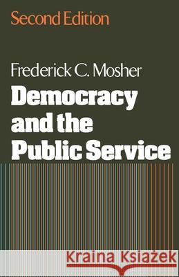 Democracy and the Public Service Frederick C. Mosher 9780195030181