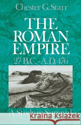 The Roman Empire, 27 B.C.-A.D. 476 : A Study in Survival Chester Starr 9780195031300