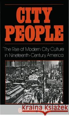 City People: The Rise of Modern City Culture in Nineteenth-Century America Gunther Paul Barth 9780195031942