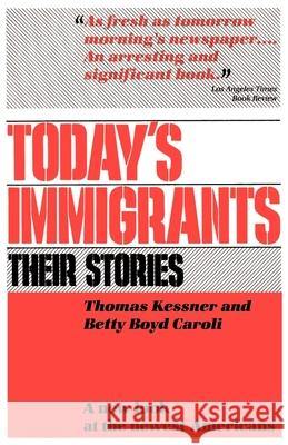 Today's Immigrants, Their Stories : A New Look at the Newest Americans Thomas Kessner Betty Boyd Caroli Betty Boyd Caroli 9780195032703