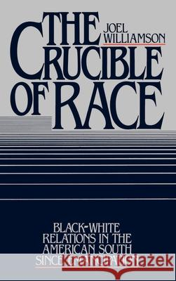 The Crucible of Race: Black-White Relations in the American South Since Emancipation Joel Williamson 9780195033823