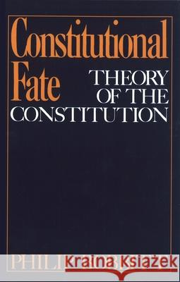 Constitutional Fate : Theory of the Constitution Philip Bobbitt 9780195034226