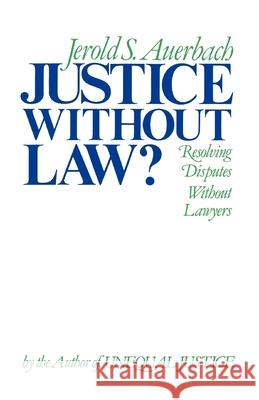 Justice Without Law?: Resolving Disputes Without Lawyers Jerold S. Auerbach 9780195034479