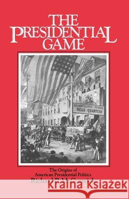 The Presidential Game : The Origins of American Presidential Politics Richard P. McCormick 9780195034554