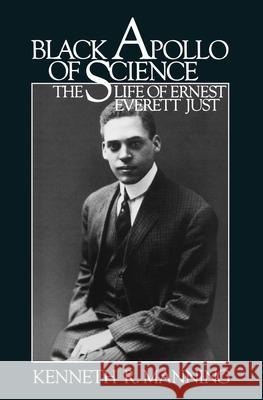 Black Apollo of Science: The Life of Ernest Everett Just Kenneth R. Manning 9780195034981
