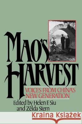Mao's Harvest: Voices from China's New Generation Helen F. Siu Zelda Stern 9780195034998