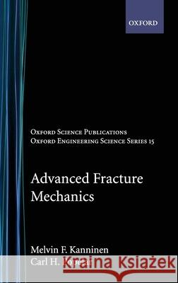 Advanced Fracture Mechanics Melvin F. Kanninen Carl H. Popelar C. H. Popelar 9780195035322