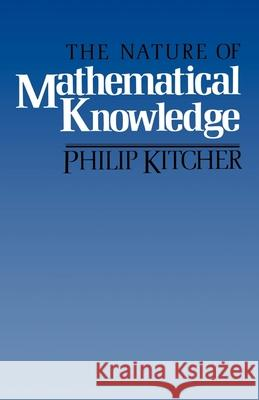 The Nature of Mathematical Knowledge Philip Kitcher 9780195035414