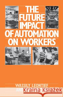 The Future Impact of Automation on Workers Wassily W. Leontief Faye Duchin Wassily Leontief 9780195036237