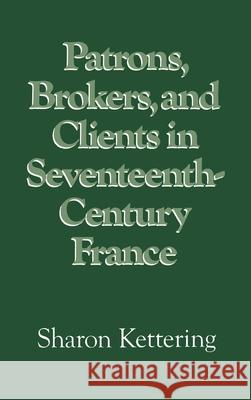 Patrons, Brokers, and Clients in Seventeenth-Century France Sharon Kettering 9780195036732