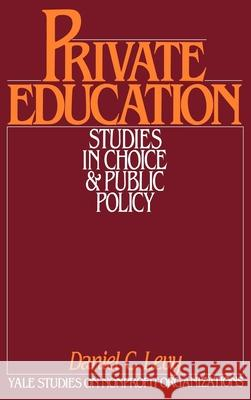 Private Education: Studies in Choice and Public Policy Daniel C. Levy Kingman Brewster 9780195037104