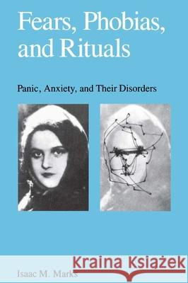 Fears, Phobias and Rituals: Panic, Anxiety, and Their Disorders Isaac Marks Marks 9780195039276