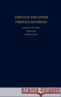 Asbestos and Other Fibrous Materials: Mineralogy, Crystal Chemistry, and Health Effects H. Catherine Skinner Clifford Frondel Malcolm Ross 9780195039672