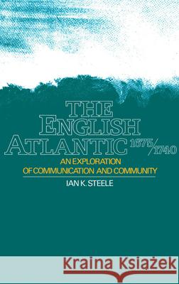 The English Atlantic, 1675-1740 : An Exploration of Communication and Community Ian K. Steele 9780195039689