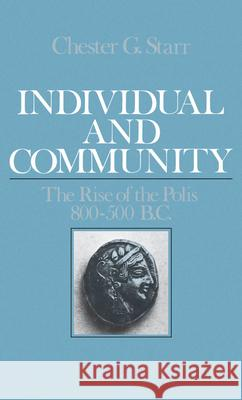 Individual and Community : The Rise of the Polis, 800-500 BC Chester G. Starr 9780195039719