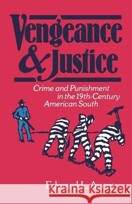 Vengeance and Justice: Crime and Punishment in the Nineteenth-Century American South Edward L. Ayers 9780195039887