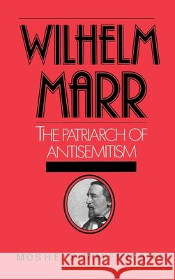 Wilhelm Marr: The Patriarch of Antisemitism Moshe Zimmermann 9780195040050