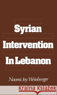 Syrian Intervention in Lebanon Naomi Weinberger 9780195040104