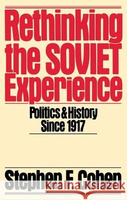 Rethinking the Soviet Experience : Politics and History Since 1917 Stephen F. Cohen 9780195040166