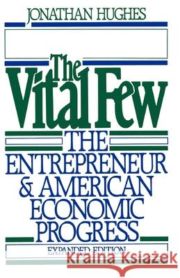 The Vital Few: The Entrepreneur and American Economic Progress Jonathan R. T. Hughes Jonathan R. T. Hughes 9780195040388