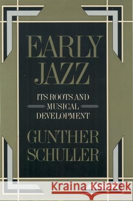 Early Jazz : Its Roots and Musical Development Gunther Schuller 9780195040432