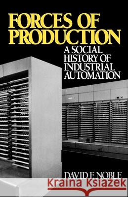 Forces of Production: A Social History of Industrial Automation David F. Noble 9780195040463