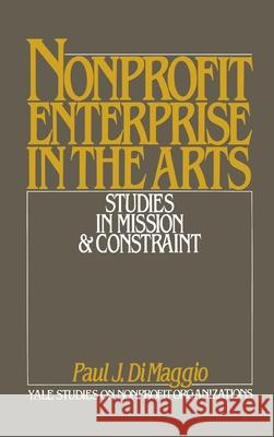 Non-Profit Enterprise in the Arts : Studies in Mission and Constraint Paul DiMaggio Paul DiMaggio 9780195040630