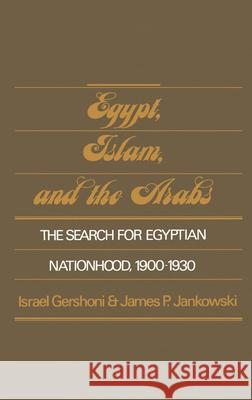 Egypt, Islam, and the Arabs: The Search for Egyptian Nationhood, 1900-1930 Israel Gershoni James Jankowski 9780195040968