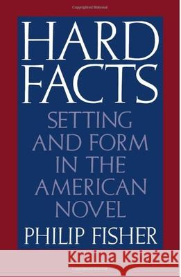 Hard Facts : Setting and Form in the American Novel Philip Fisher 9780195041316