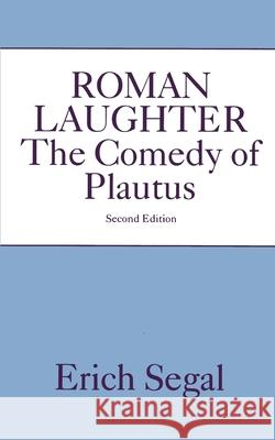 Roman Laughter: The Comedy of Plautus Erich Segal 9780195041668