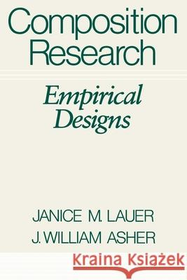 Composition Research: Empirical Designs Janice M. Lauer J. William Asher 9780195041729