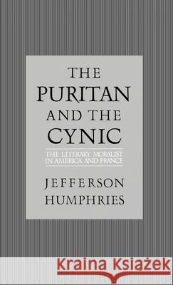 The Puritan and the Cynic : Moralists and Theorists in French and American Letters Jefferson Humphries 9780195041804